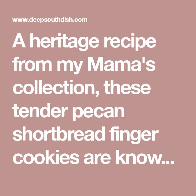 A heritage recipe from my Mama's collection, these tender pecan shortbread finger cookies are known by many names - pecan sandies, sand tarts, snowball cookies, pecan nougat cookies, Mexican hats, Mexican wedding cookies, Russian tea cakes, and down in Cajun country, cocoons.