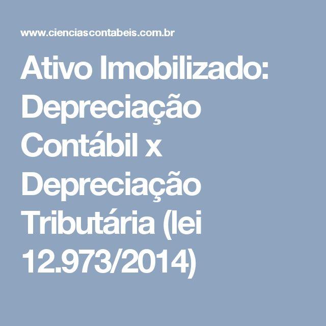 Ativo Imobilizado: Depreciação Contábil x Depreciação Tributária (lei 12.973/2014)