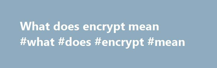 What does encrypt mean #what #does #encrypt #mean http://solomon-islands.nef2.com/what-does-encrypt-mean-what-does-encrypt-mean/  # January 20th, 2017 Fellow Citizens Lavabit Users, Today is Inauguration Day in the United States, the day we enact one of our most sacred democratic traditions, the peaceful transition of power. Regardless of one's political disposition, today we acknowledge our shared values of Freedom, Justice, and Liberty as secured by our Constitution. This is the reason why…