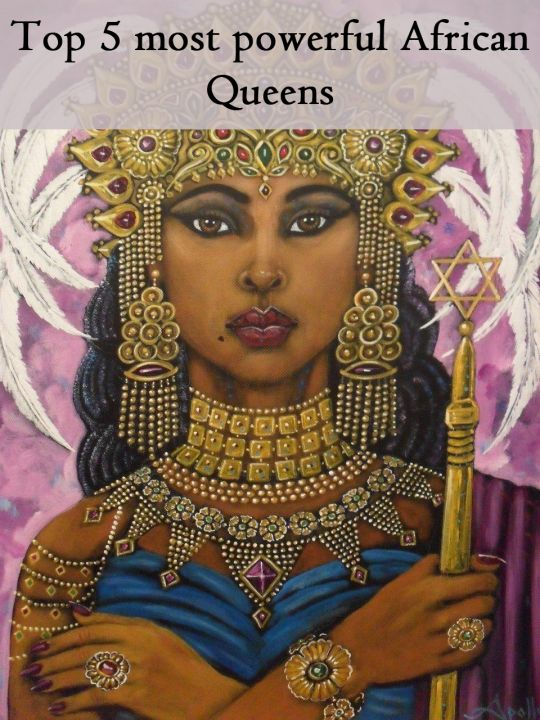 Top 5 most powerful African Queens - The African Way