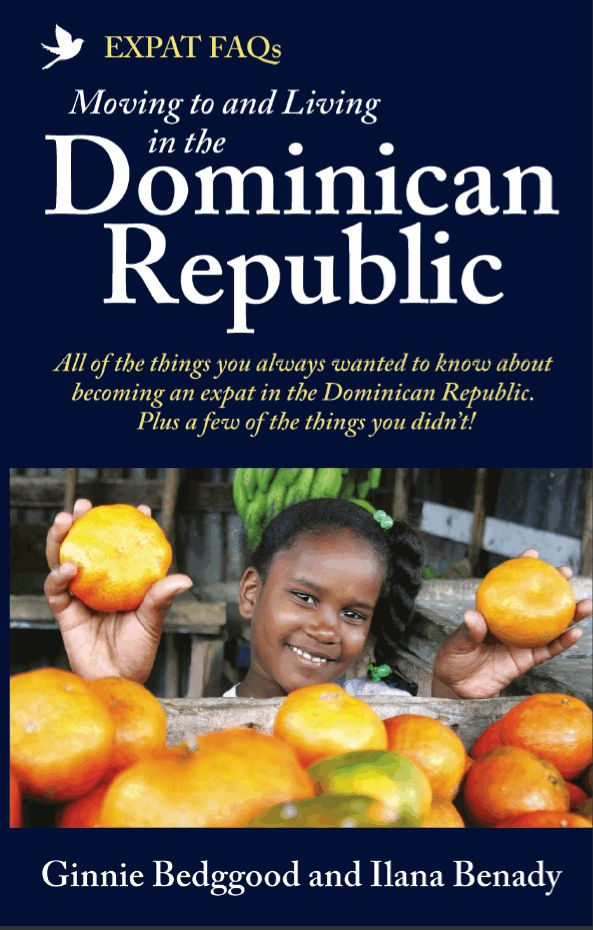 Expat FAQs – Moving to and Living in the Dominican Republic  Ilana Benady and Ginnie Bedggood  All of the things you always wanted to know about becoming an expat in the Dominican Republic. Plus a few of the things you didn't! WHEN you embark on a move to a foreign country you have heaps of questions to ask, but it can be hard to know where to turn.
