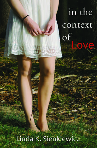 Goodreads Giveaway: In the Context of Love by Linda K. Sienkiewicz ENTER TODAY!