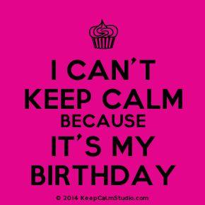 Keep Calm It's MY Birthday signs | Keep Calm Studio