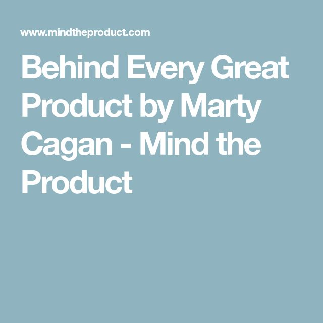 Behind Every Great Product by Marty Cagan - Mind the Product