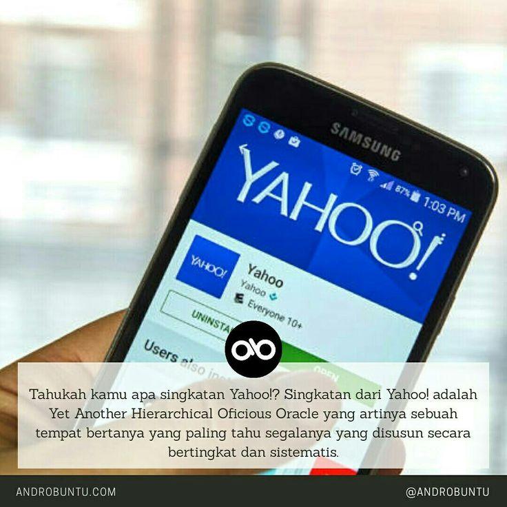 Tahukah kamu apa singkatan Yahoo!? Singkatan dari Yahoo! adalah Yet Another Hierarchical Oficious Oracle yang artinya sebuah tempat bertanya yang paling tahu segalanya yang disusun secara bertingkat dan sistematis. #androbuntu