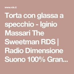 Torta con glassa a specchio - Iginio Massari The Sweetman RDS | Radio Dimensione Suono 100% Grandi Successi