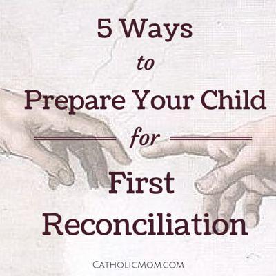 5 Ways to Prepare Your Child for First Reconciliation - CatholicMom.com
