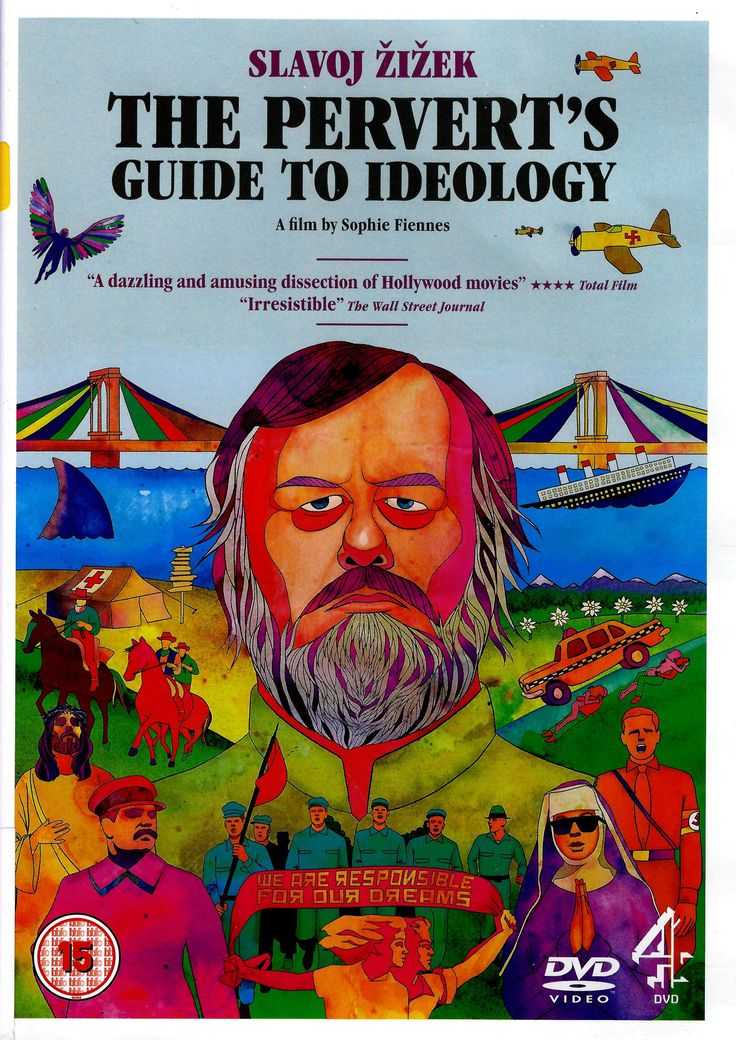 THE PERVERT'S GUIDE TO IDEOLOGY. We are responsible for our dreams. This is the ultimate lesson of psychoanalysis- and fiction cinema. The makers of The Pervert's Guide to Cinema return with the Pervert's Guide to Ideology. Philosopher Slavoj Zizek and filmmaker Sophie Fiennes use their interpretation of moving pictures to present a compelling cinematic journey into the heart of ideology- the dreams and beliefs that shape our common practices
