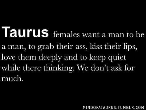 Taurus females want... (and for people to know how to use 'they', 'their', 'there', and 'they're'.  Ugh!)