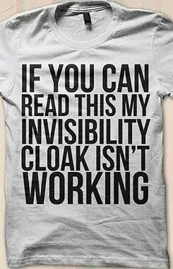 If you can read this, my invisibility cloak isn't working haha