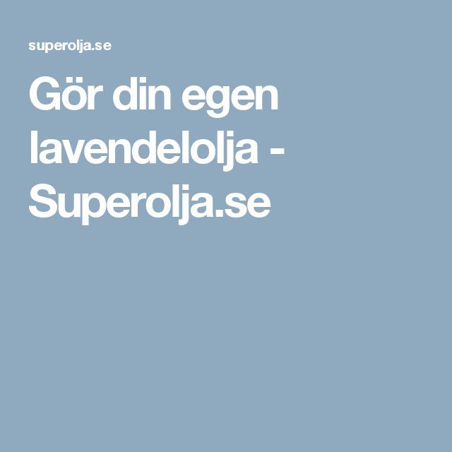 Gör din egen lavendelolja - Superolja.se
