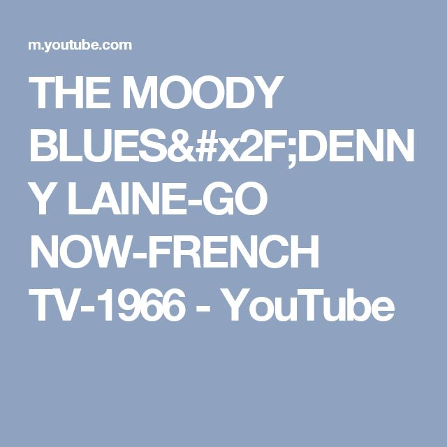 THE MOODY BLUES/DENNY LAINE-GO NOW-FRENCH TV-1966 - YouTube