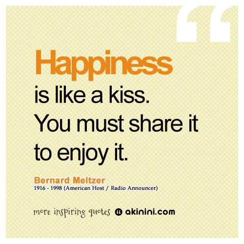 """Happiness is like a kiss. You must share it to enjoy it"" ~ Bernard Meltzer #quote"
