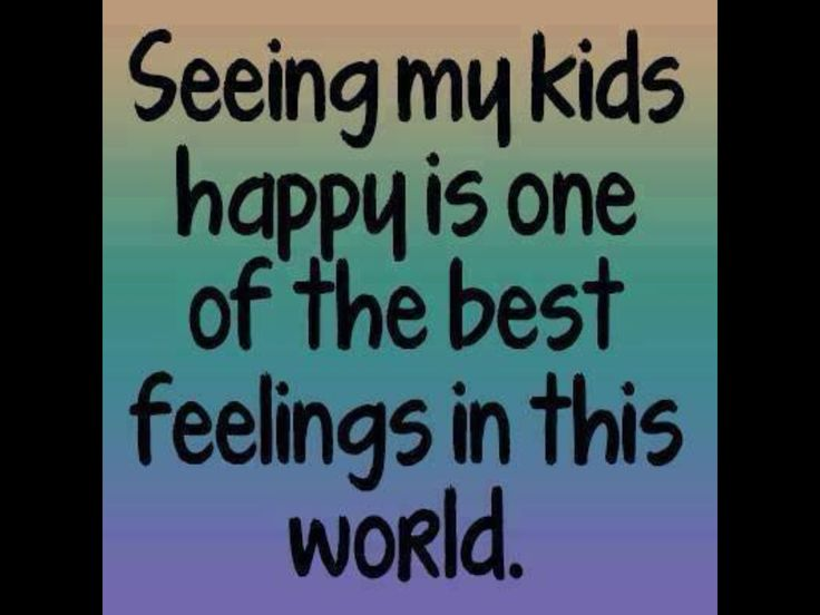 My kids are the happiest kids in the world.