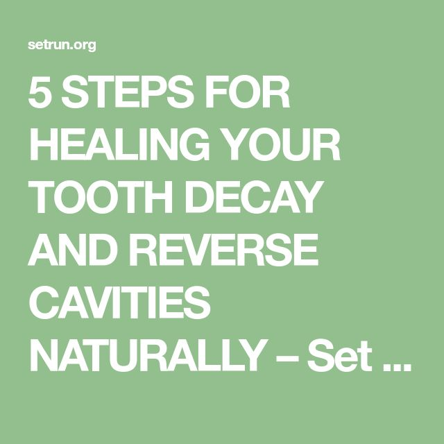 5 STEPS FOR HEALING YOUR TOOTH DECAY AND REVERSE CAVITIES NATURALLY – Set Run . .