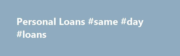 Personal Loans #same #day #loans http://loan.remmont.com/personal-loans-same-day-loans/  #secured personal loan # Personal Loans Whether secured or unsecured, we offer a wide range of accommodating lending options to meet nearly any personal need. Benefit from our wide range of terms and rates that are very competitive across the market. Even take advantage of our rate comparison tools to ensure you get the best…The post Personal Loans #same #day #loans appeared first on Loan.