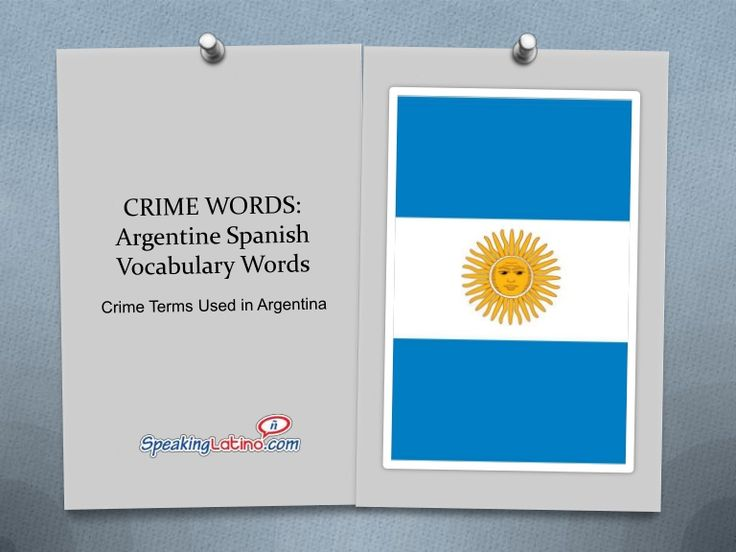 "Crime Words in Spanish Flash Cards: Argentina Spanish Expressions | Flashcards in power point format about crime words in Spanish. These are common Argentina Spanish words with English definitions. Read the full article ""Crime Words in Spanish Flashcards: 33 Argentina Spanish Expressions"" here: http://www.speakinglatino.com/crime-words-in-spanish-argentina-spanish/ #Argentina #Spanish #Crime"