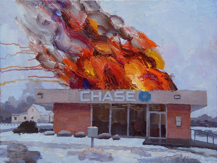 """I love Alex Schaefer impasto works depicting branches of Chase bank going up in flames in daytime. They were from a series by him called """"Disaster Capitalism,"""" and apparently the banks …"""
