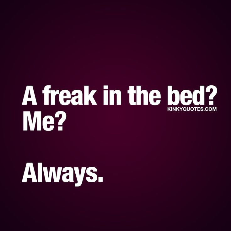 """""""A freak in the bed? Me? Always."""" Click here right now for the BEST naughty quotes for both him and her from kinkyquotes.com!"""