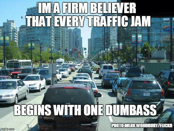 I'm a firm believer that every traffic jam begins with one....
