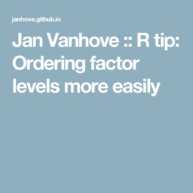 Jan Vanhove :: R tip: Ordering factor levels more easily