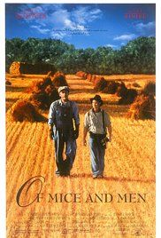 Of Mice and Men - Two drifters, one a gentle but slow giant, try to make money working the fields during the Depression so they can fulfill their dreams.