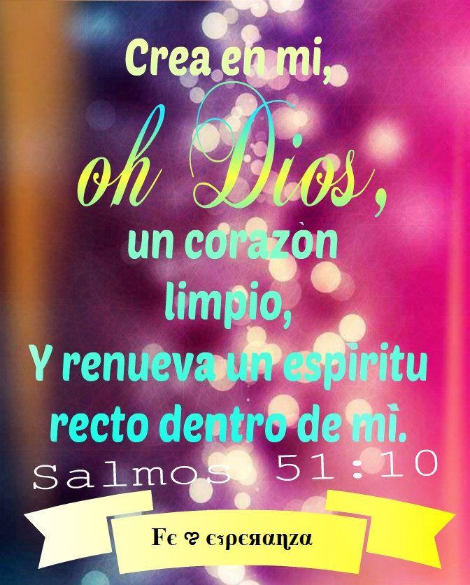 Crea en mí, oh Dios, un corazón limpio, Y renueva un espíritu recto dentro de mí. Salmos 51:10