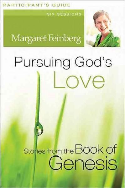 Pursuing God's Love Participant's Guide: Stories from the Book of Genesis: Six Sessions
