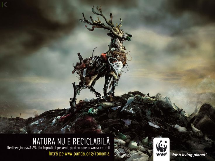 """Rubbish can be recycled. Nature cannot."" ~ WWF"