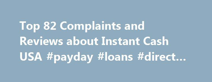 "Top 82 Complaints and Reviews about Instant Cash USA #payday #loans #direct #lenders #only http://loan.remmont.com/top-82-complaints-and-reviews-about-instant-cash-usa-payday-loans-direct-lenders-only/  #instant cash loan # Consumer Complaints Reviews I received several calls from someone with a Indian accent telling me that a ""criminal case"" has been filed against me by Instant Cash for not repaying a loan. He told me I was going to be picked up and put in ""the jail"" for long time and…The…"
