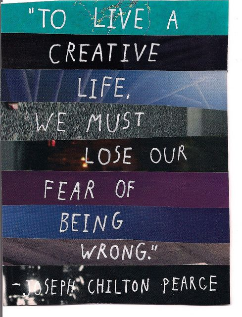 To live a creative life. We must lose our fear of being wrong. on the first nine  http://thefirstnine.com/social-gallery/345-2528-2