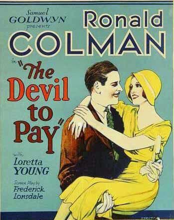 The Devil to Pay! (1930) Stars: Ronald Colman, Loretta Young, Frederick Kerr, Myrna Loy, Paul Cavanagh ~ Director: George Fitzmaurice