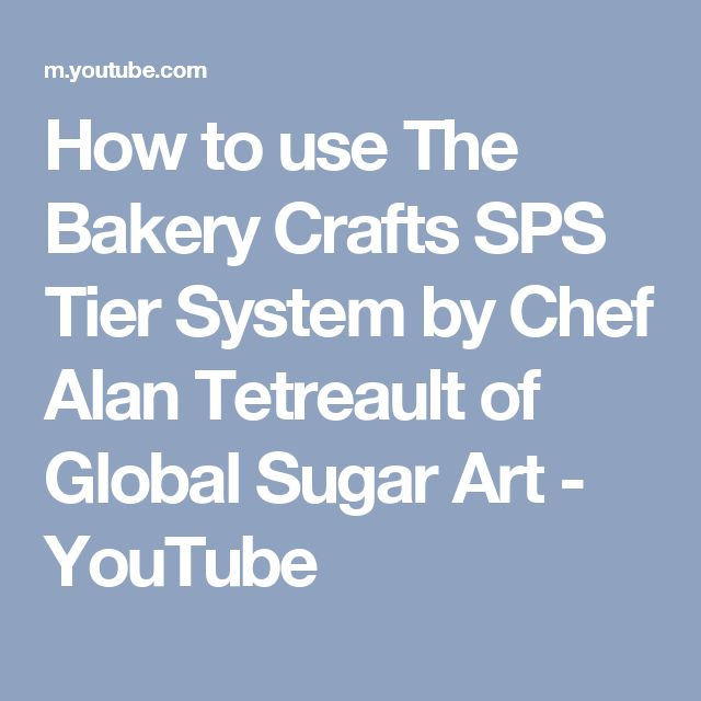 How to use The Bakery Crafts SPS Tier System by Chef Alan Tetreault of Global Sugar Art - YouTube