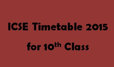 Get details on ICSE Timetable 2015 for 10th Grade such as Syllabus, Previous Year Question Papers and latest news