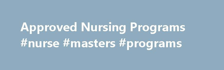 Approved Nursing Programs #nurse #masters #programs http://new-mexico.remmont.com/approved-nursing-programs-nurse-masters-programs/  # Approved Nursing Programs The College of Nurses of Ontario is the regulatory body for nursing in the province. It is not a school. The College sets the requirements for entry-to-practice into the profession and articulates practice standards for its members. Approved schools of nursing also offer programs, courses and educational opportunities for individuals…