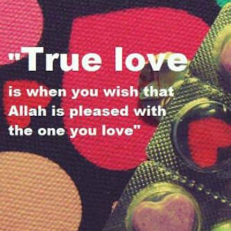how to find your true love in islam To be a successful muslim wife, show your husband love, respect, and affection, and find things you both like, and make regular dates to do those activities.