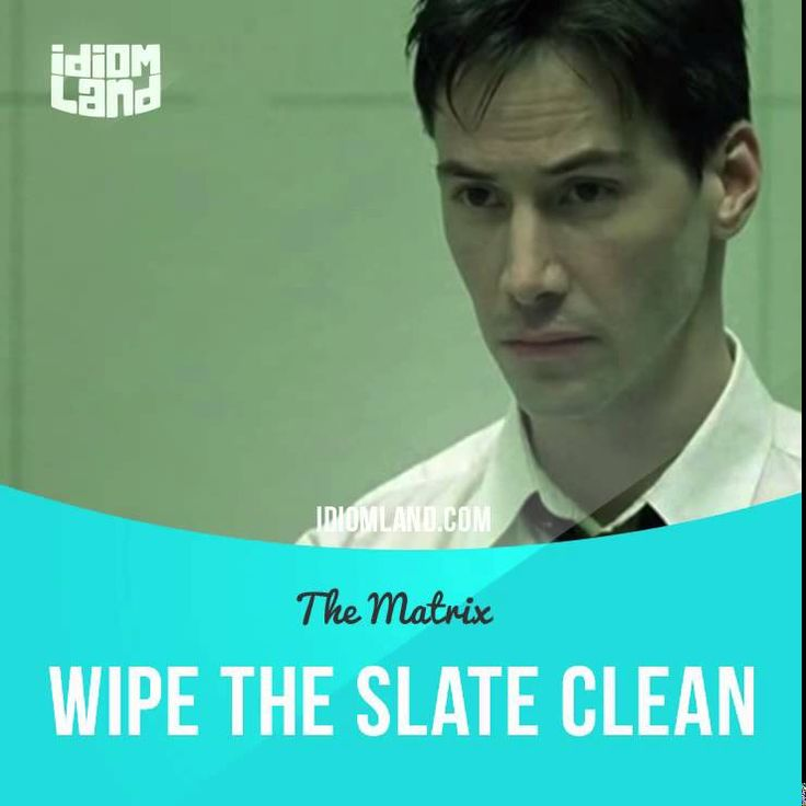 """""""Wipe the slate clean"""" means """"to forget all past problems or mistakes and start something again"""". Text in the clip from """"The Matrix"""": My colleagues believe that I am wasting my time with you. But I believe you wish to do the right thing. We're willing to wipe the slate clean, give you a fresh start."""