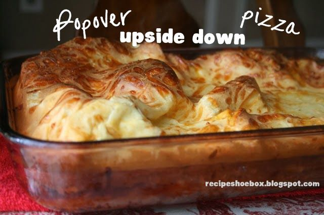 Recipe Shoebox: Popover Upside Down Pizza We love popovers at our house and we love pizza!  Can't wait to try this!!