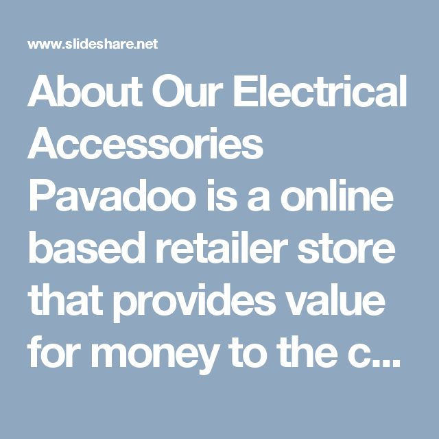 About Our Electrical Accessories Pavadoo is a online based retailer store that provides value for money to the customers. Our store has something for everyone as we promise to bring 1 Million products.  http://www.slideshare.net/pavadoo3/about-our-electrical-accessories #3d_printing_store #print_store #mini_accessories #bulk_printing #3d_company #shop_accessories #accessorize_shop_online #fashion_and_accessories #women_accessories