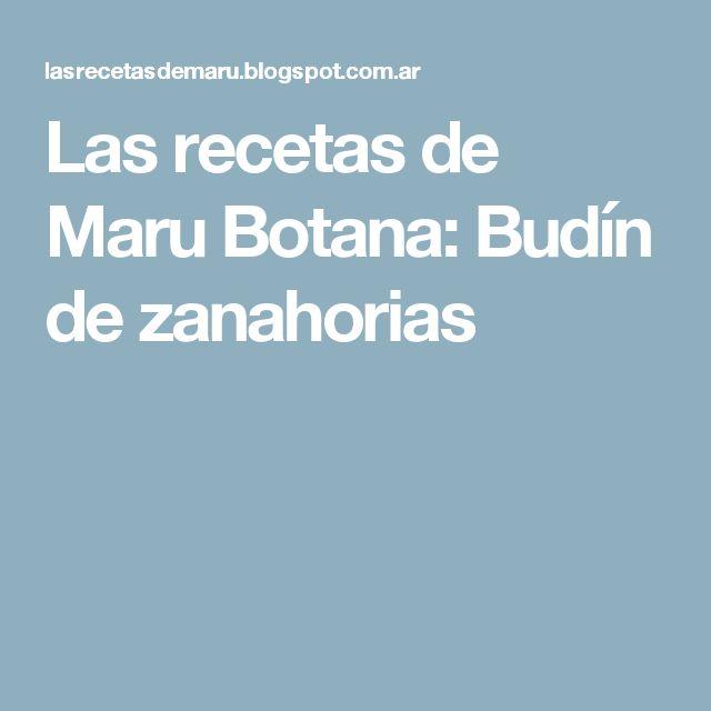 Las  recetas  de  Maru  Botana: Budín de zanahorias