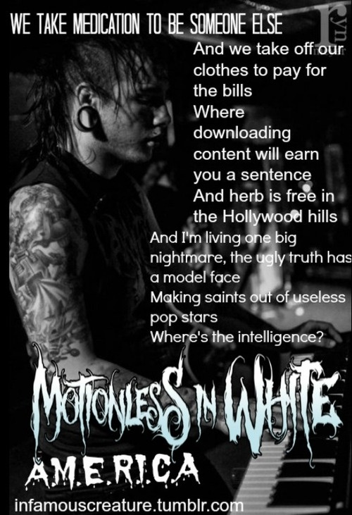 MIW Motionless In White... 'A-M-E-R-I-C-A home of the free, the sick and depraved. A-M-E-R-I-C-A so why the f**k are you looking at me?' X3 proves to show how much I listen to them
