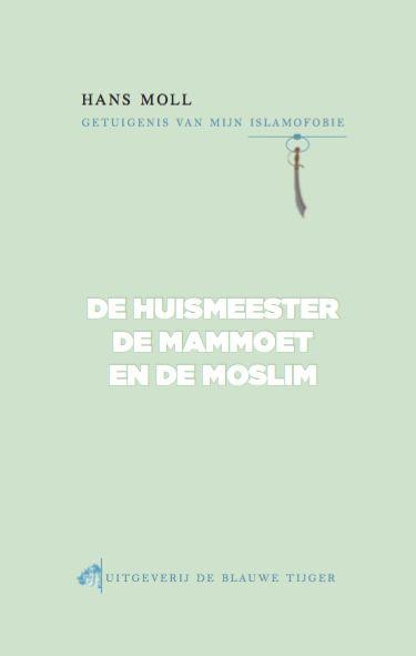 De huismeester, de mammoet en de moslim ~ Hans Moll | Uitgeverij De Blauwe Tijger