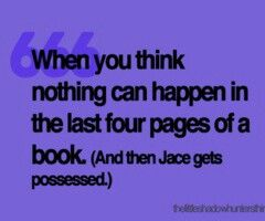 Jace. <-- YESS! I'm almost done with the fourth book, and when i found out Jace was possessed, i wanted to throw my book at something!