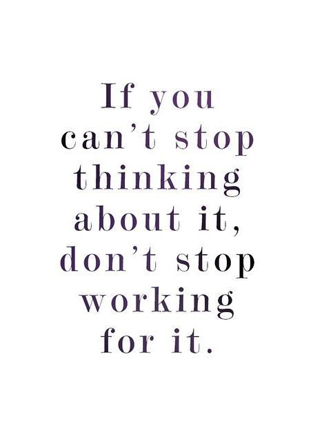 perseverance if you can't stop thinking about it don't stop working for it