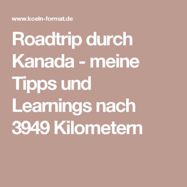 Roadtrip durch Kanada - meine Tipps und Learnings nach 3949 Kilometern