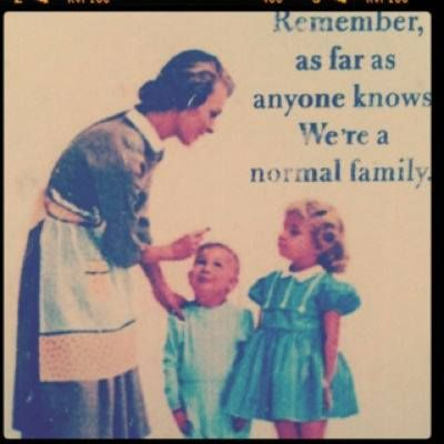 I tell my kids this all the time...haha! Normal family