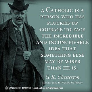 """G.K. Chesterton   """"A Catholic is a person who has plucked up…   Flickr"""