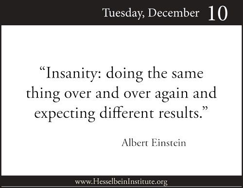 Einstein's definition of Insanity... My New Years resolution is to change this about myself!