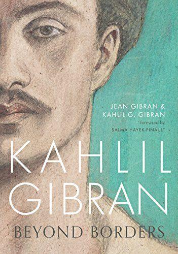 Kahlil Gibran: Beyond Borders by [Gibran, Kahlil G., Gibran, Jean]