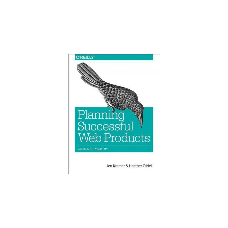 Planning Successful Websites and Apps : Avoiding the Zombie App (Paperback) (Jen Kramer & Heather